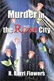 Murder in the Rose City, R. Barri Flowers, 0595096948