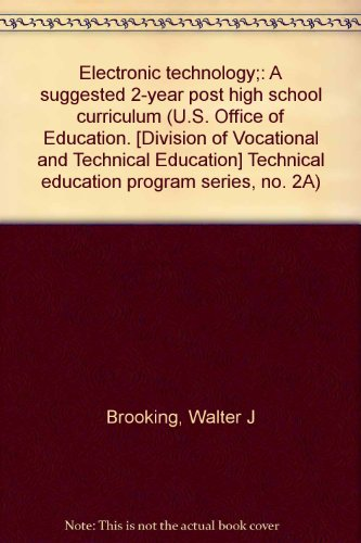 Electronic technology;: A suggested 2-year post high school curriculum (U.S.  Office of Education.  [Division of Vocational and Technical Education]  Technical education program series, no. 2A)