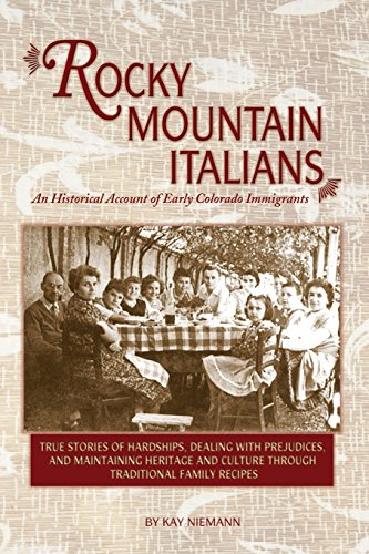 Rocky Mountain Italians: An Historical Account of Early Colorado Immigrants