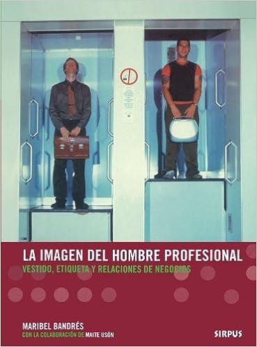 La imagen del hombre profesional (Spanish Edition): Maribel Bandres, Maite Uson: 9788489902466: Amazon.com: Books