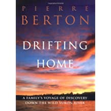 Drifting Home: A Family's Voyage of Discovery Down the Wild Yukon