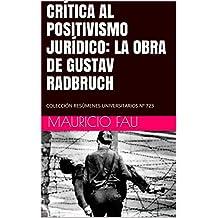 CRÍTICA AL POSITIVISMO JURÍDICO: LA OBRA DE GUSTAV RADBRUCH: COLECCIÓN RESÚMENES UNIVERSITARIOS Nº 723 (Spanish Edition)