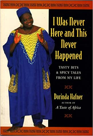 Book I Was Never Here and This Never Happened: Tasty Bits and Spicy Tales from My Life