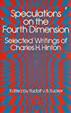 Speculations on the Fourth Dimension: Selected Writings of Charles .H. Hinton