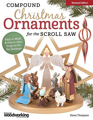 Handmade Christmas Ornament Patterns - Compound Christmas Ornaments for the Scroll Saw, Revised Edition: Easy-to-Make & Fun-to-Give Projects for the Holidays (Fox Chapel Publishing) 52 Ready-to-Use Patterns for Handmade 3-D Ornaments