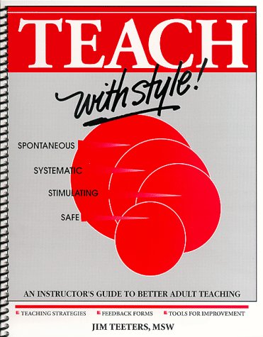Teach with Style! An Instructor's Guide to Better Adult Teaching