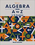 Algebra from A to Z, A. W. Goodman, 9810249810