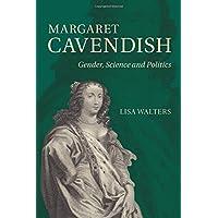 Margaret Cavendish: Gender, Science and Politics