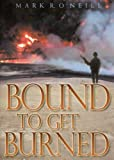 Bound to Get Burned, Mark R. O'Neill, 193164375X