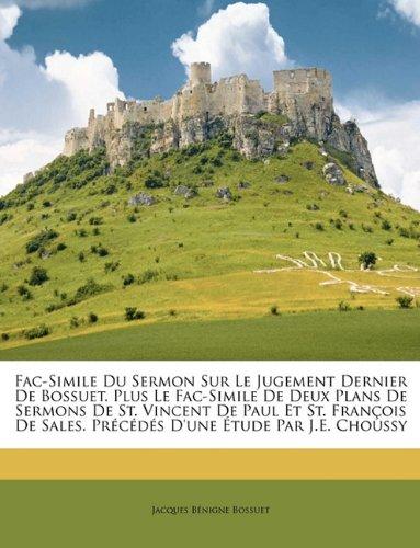Download Fac-Simile Du Sermon Sur Le Jugement Dernier De Bossuet. Plus Le Fac-Simile De Deux Plans De Sermons De St. Vincent De Paul Et St. François De Sales. ... D'une Étude Par J.E. Choussy (French Edition) PDF