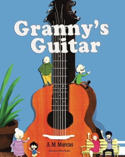 Granny's Guitar: Children's Picture Book On How To Raise An Optimistic Child