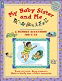 img - for My Baby Sister and Me (A Memory Scrapbook for Kids) book / textbook / text book