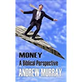 Money - A Biblical Perspective (Andrew Murray Christian Classics)