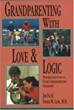 img - for Grandparenting With Love and Logic: Practical Solutions to Today's Grandparenting Challenges by Fay, Jim, Cline M.D., Foster W. (2010) Paperback book / textbook / text book