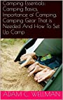 Camping Essentials: Camping Basics, Importance of Camping, Camping Gear That is Needed And How To Set Up Camp