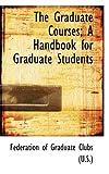 The Graduate Courses; a Handbook for Graduate Students, Federation of Graduate Clubs (U.S.), 0559199341