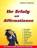 Ihr Erfolg mit Affirmationen: Das große Buch der Affirmationen für alle Lebenslagen