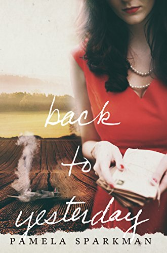 Back to Yesterday: A WWII Historical Romance by [Sparkman, Pamela]