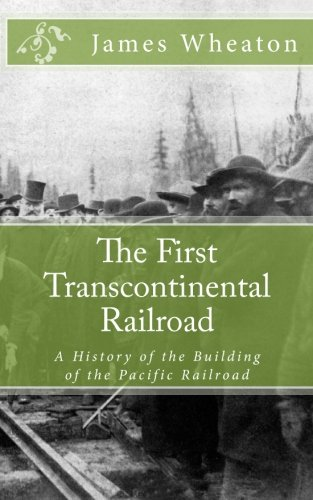 The First Transcontinental Railroad: A History of the Building of the Pacific - Pacific Railroad Union Building