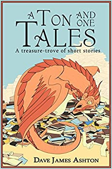 A Ton and One Tales: A treasure-trove of short stories by [Ashton, Dave James]