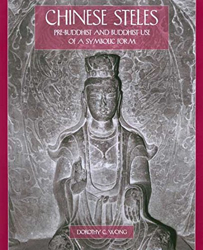 Chinese Steles Pre-Buddhist and Buddhist Use of a Symbolic Form [Wong, Dorothy C.] (Tapa Dura)