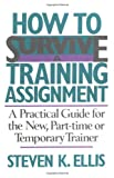 How to Survive a Training Assignment, Steven K. Ellis, 0201066475
