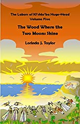 The Labors of Ki'shto'ba Huge-Head: Volume Five: The Wood Where the Two Moons Shine