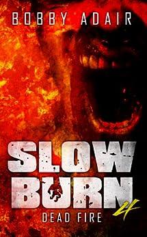 Slow Burn: Dead Fire, Book 4 by [Adair, Bobby]
