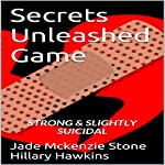 Secrets Unleashed Game: Strong and Slightly Suicidal, Secrets Unleashed Games Book 1 | Jade Mckenzie Stone,Hillary Hawkins