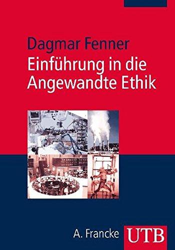 Einführung in die Angewandte Ethik Taschenbuch – 28. April 2010 Dagmar Fenner UTB GmbH 3825233642 Ethos