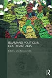 Islam and Politics in Southeast Asia (Routledge Malaysian Studies)