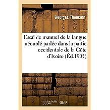 Essai de Manuel de La Langue Neouole Parlee Dans La Partie Occidentale de La Cote D'Ivoire