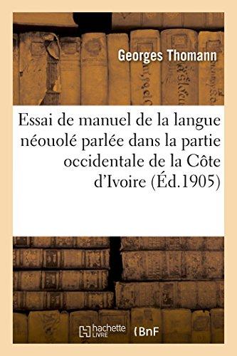 Essai de Manuel de la Langue Néouolé Parlée Dans La Partie Occidentale de la Côte d'Ivoire (Langues) (French Edition)