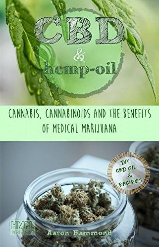 CBD  AND  Hemp Oil: Cannabis, Cannabinoids and the Benefits of Medical Marijuana