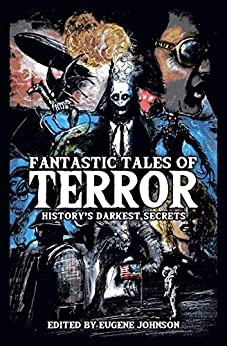 Fantastic Tales of Terror: History's Darkest Secrets by [Golden, Christopher, Anderson, Kevin J., Maberry, Jonathan, Yardley, Mercedes M., Gaiman, Neil, Massie, Elizabeth, Chizmar, Richard, Lansdale, Joe R., Waggoner, Tim , Bailey, Michael , Vincent, Bev , Wytovich, Stephanie M., Gonzalez, Michael Paul, Palisano, John , Morton, Lisa , Landry, Jess , Bunn, Cullen , Liaguno, Vince , Little, Bentley , Wellington, David , Baumgartner, Jessica Marie, Castle, Mort , Moore, Paul , Strand, Jeff ]