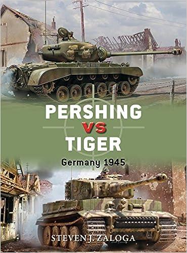 Pershing vs Tiger: Germany 1945 (Duel): Steven J  Zaloga