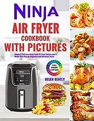 Ninja Air Fryer Cookbook with Pictures: Simple & Delicious Ninja Foodi Air Fryer Recipes and 4 Weeks Diet