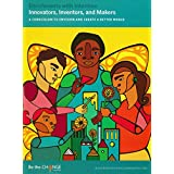 Innovators, Inventors, and Makers: A Curriculum to Envision and Create a Better World