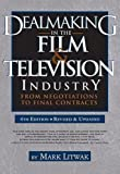 Dealmaking in the Film & Television Industry, 4th edition: From Negotiations to Final Contracts