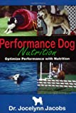 Performance Dog Nutrition, Jocelynn Jacobs, 0975963406