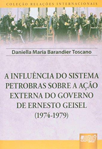 a-influencia-do-sistema-petrobras-sobre-a-acao-externa-do-governo-de-ernesto-geisel-1974-1979-relaco