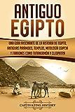 Antiguo Egipto: Una guía fascinante de la historia