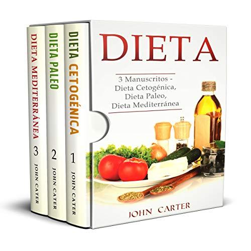 Dieta: 3 Manuscritos - Dieta Cetogénica, Dieta Paleo, Dieta Mediterránea [Diet: 3 Books - Ketogenic Diet, Paleo Diet, Mediterranean Diet] by John Carter