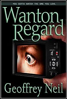 Wanton Regard by [Neil, Geoffrey]