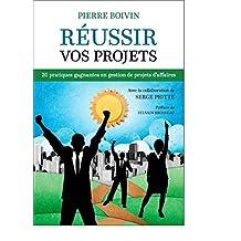 Réussir vos projets: 20 pratiques gagnantes en gestion de projets d'affaires (French Edition)