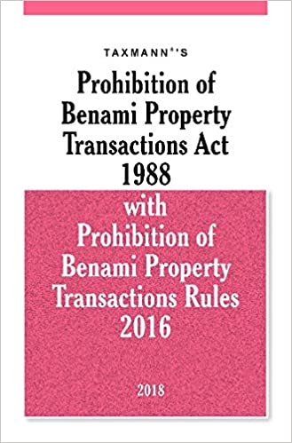 Prohibition of Benami Property Transactions Act 1988 with Prohibition of Benami Property Transactions Rules 2016 (2018 Edition)