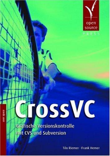 CrossVC: Grafische Versionskontrolle mit CVS und Subversion by Frank Hemer (2006-06-05)