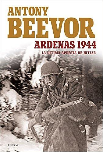 Ardenas 1944: La última apuesta de Hitler - Antony Beevor
