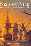 Nelson and the Nile: The Naval War Against Napoleon Bonaparte 1798