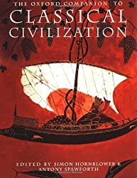 The Oxford Companion to Classical Civilization (Oxford Companions) by Simon Hornblower, Antony Spawforth [23 September 2004]